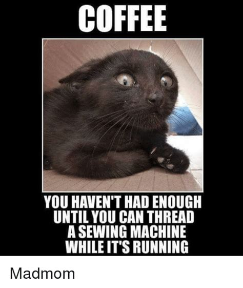 Pick a name for your first meme group. COFFEE YOU HAVEN'T HAD ENOUGH UNTIL YOU CAN THREAD a ...