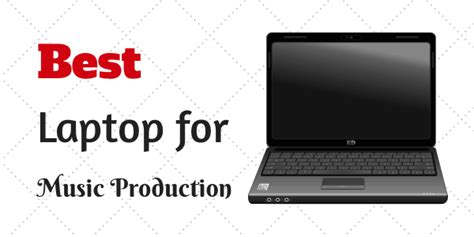 laptop   production   top choices