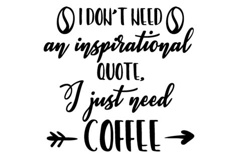I Don't Need An Inspirational Quote, I Just Need Coffee Krups Coffee Maker Km9000 How To Program Registration The Bean Nex Flashing Light Origin Torrance Machine User Guide
