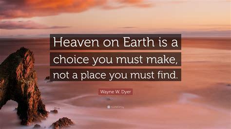 wayne  dyer quote heaven  earth   choice