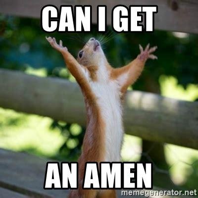 Can I Meme - can i get an amen praising squirrel meme generator