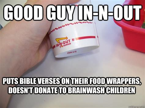 Bible Verse Memes - good guy in n out puts bible verses on their food wrappers doesn t donate to brainwash children