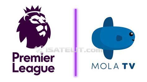 mola tv pegang hak siar liga inggris