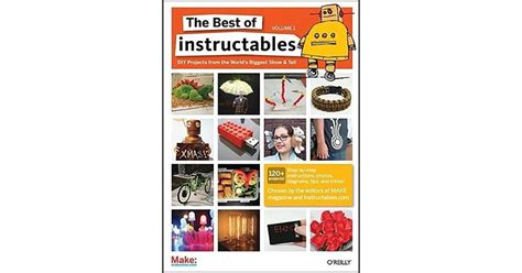 The Best of Instructables Volume I: Do-It-Yourself ...