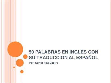 50 palabras en ingles con su traduccion al espa 241 ol