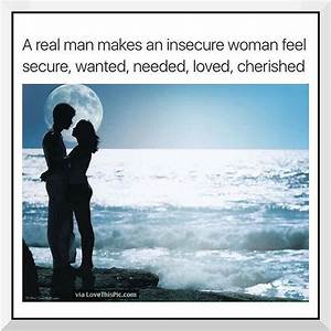 A Real Man Makes His Woman Feel Secure Pictures, Photos ...