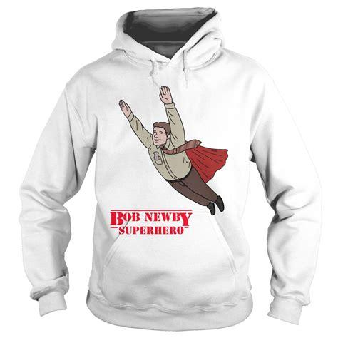 bob newby superhero stranger  shirt hoodie sweater