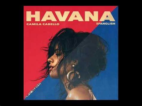 Camila Cabello Havana Spanglish Solo Version Youtube