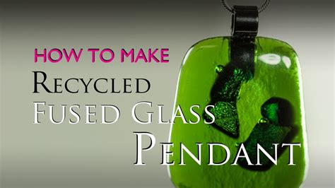 how to make glass l how to make a fused glass recycled glass pendant in a