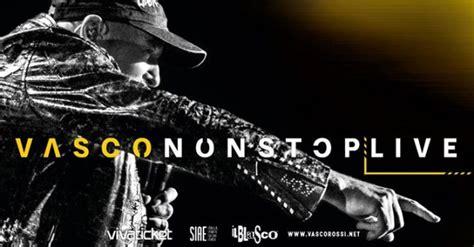 Biglietti Concerti Vasco by Vasco Non Stop Live 2018 In Arrivo Il Secondo Lotto Di
