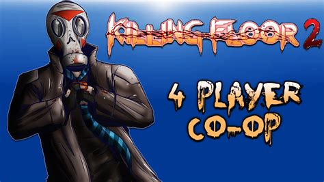 killing floor 2 local co op killing floor 2 4 player co op 1st moments playing youtube