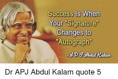 Success Is When Your Signature Changes To Autograph Dr Apj. Cheating Boyfriend Quotes Images. Marriage Quotes Motivational. X Files Love Quotes. Sassy Quotes For Boyfriend. Positive Quotes Vision. Famous Quotes Kanye. Psychology Quotes Nature Vs Nurture. Tumblr Quotes For Her