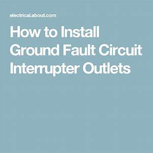 The Right Way To Install Ground Fault Circuit Interrupter