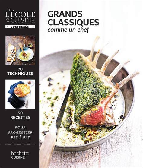 cuisine comme un chef livre grands classiques comme un chef mélanie martin