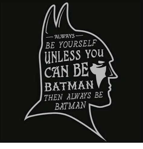 Always Be Batman Meme - always be yourself unless you can be batman then always be batman meme on sizzle
