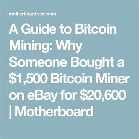 Bitcoin price predictions of anywhere from $42,000 by the end of 2019 to $100,000 by the end of 2021 have been made this year,. A Guide to Bitcoin Mining: Why Someone Bought a $1,500 Bitcoin Miner on eBay for $20,600 ...