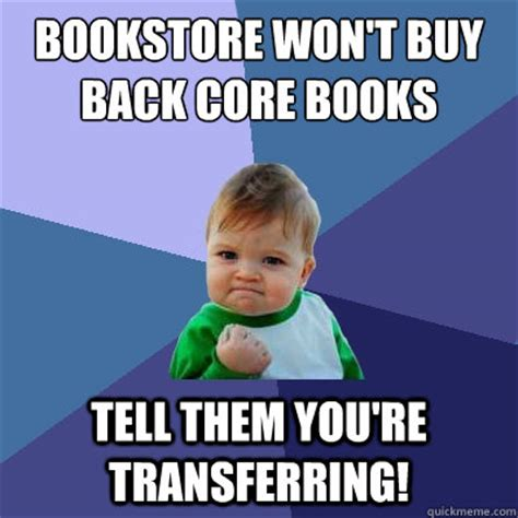 Buy All The Books Meme - bookstore won t buy back core books tell them you re transferring success kid quickmeme