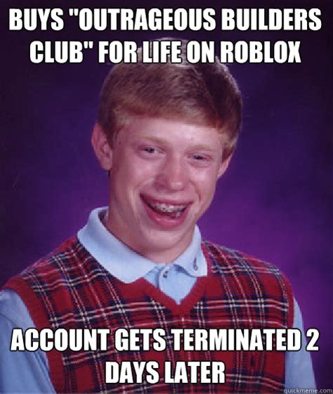 Outrageous Memes - buys quot outrageous builders club quot for life on roblox account gets terminated 2 days later caption