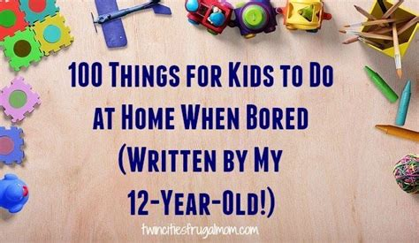 100 Things for Kids to Do at Home When Bored (Written by