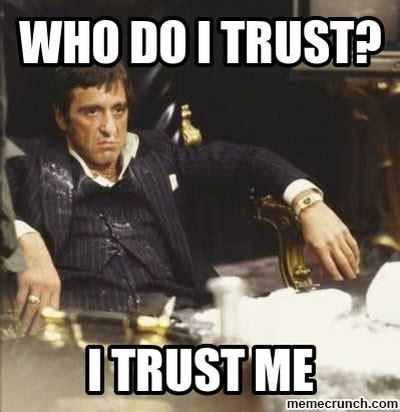 Scarface Memes - who do i trust