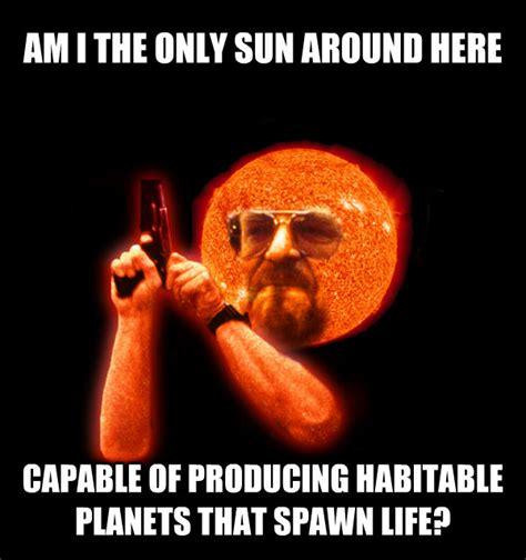 Sun Memes - livememe com am i the only sun around here