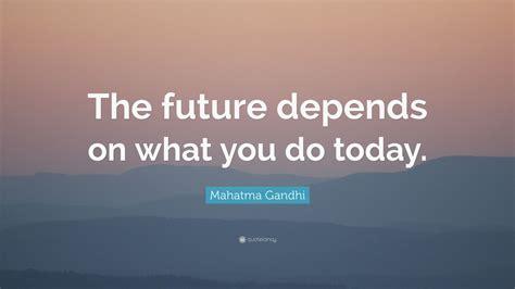 mahatma gandhi quote  future depends