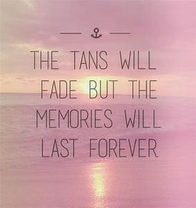 The Tans Will Fade But The Memories Will Last Forever ...