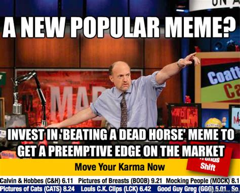 Meme Market - a new popular meme invest in beating a dead horse meme to get a preemptive edge on the market