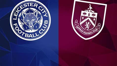 Leicester City vs Burnley – EPL Match Second Week - Sport ...