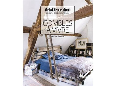 Decoration A Vivre Livre D 233 Coration Combles 224 Vivre D 233 Coration