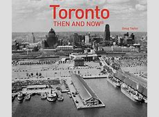 Book Review Toronto Then and Now Spacing Toronto