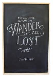 Not All Those Who Wander Are Lost Tolkien