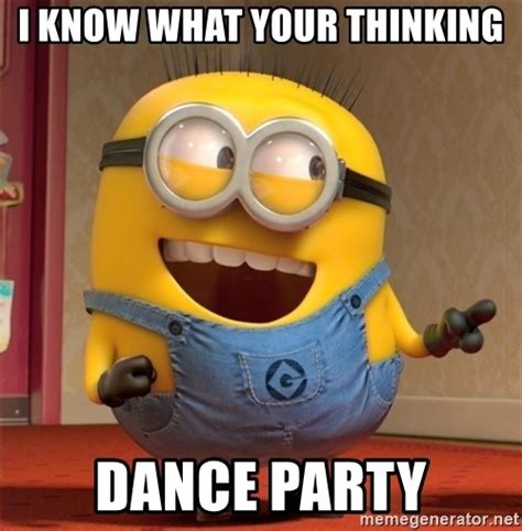 Dance Party Meme - i know what your thinking dance party dave le minion meme generator