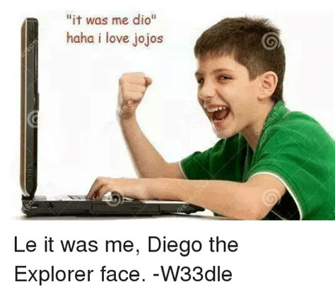 It Was Me Meme - it was me dio haha i love jojos le it was me diego the explorer face w33dle dank meme on sizzle