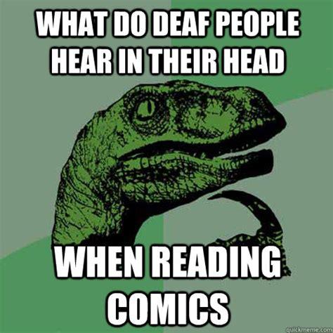 Deaf Meme - what do deaf people hear in their head when reading comics philosoraptor quickmeme
