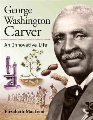 george washington carver  innovative life  elizabeth