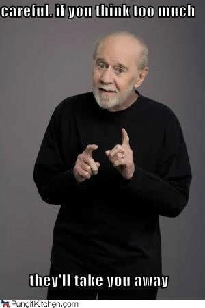 George Carlin Meme - 120 best images about george carlin quotes on pinterest man shed america america and my