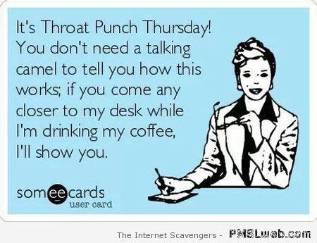 Thursday Work Meme - sarcastic pics throat punch and thirsty thursday