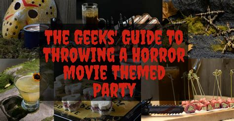 geeks guide  throwing  horror  themed party