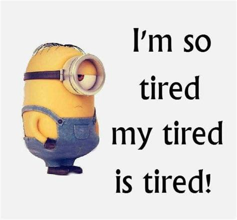 so tired i 39 m so tired my tired is tired minion respect the