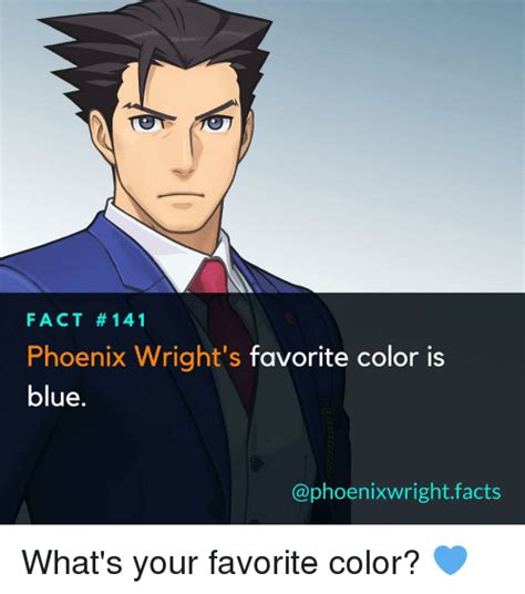 Phoenix Wright Meme Generator - fact 141 phoenix wright s favorite color is blue wright facts what s your favorite color