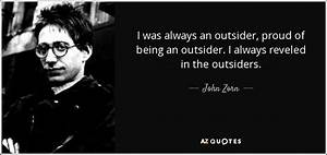 John Zorn quote: I was always an outsider, proud of being ...