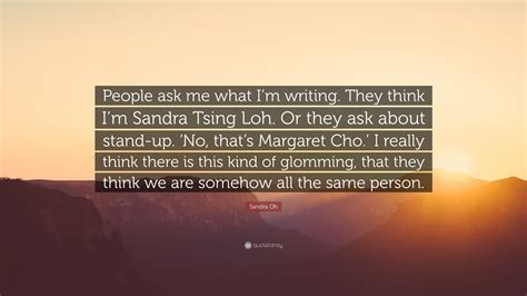 sandra oh quotes sandra oh quote people ask me what i m writing they