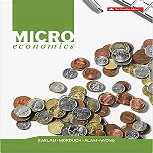 Microeconomics Canadian 1st Edition By Karlan Morduch Alam