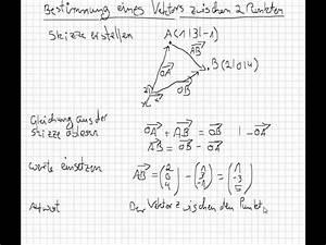 Norm Eines Vektors Berechnen : bestimmung eines vektors zwischen 2 punkten von marco bakera youtube ~ Themetempest.com Abrechnung