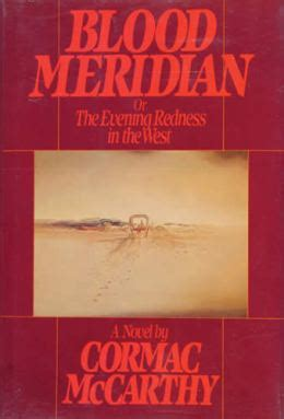 Cormac Mccarthy Best Books Blood Meridian 1986 By Cormac Mccarthy All Time 100