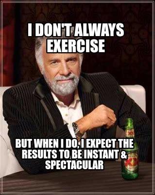 Instant Meme Generator - meme creator i don t always exercise but when i do i