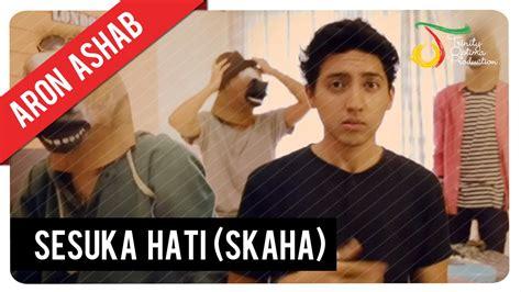 aron ashab sesuka hati skaha official video clip youtube
