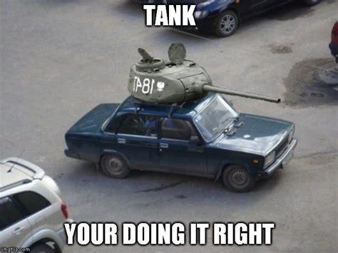 Tank Memes - becoming a tank imgflip