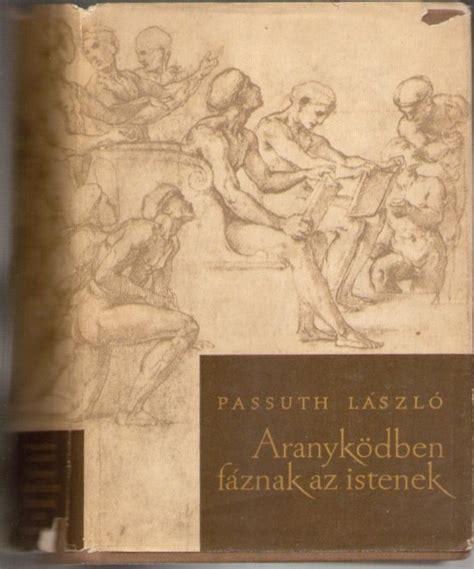 Passuth László  Aranyködben Fáznak Az Istenek  Az ünnep